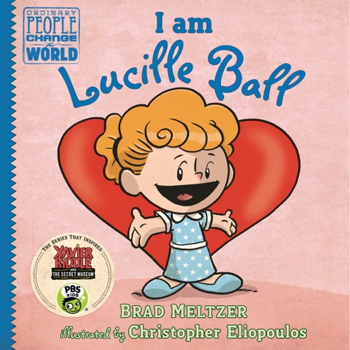 Brad Meltzer & Christopher Eliopoulos - I am Lucille Ball