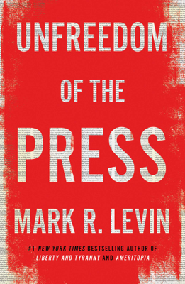 Mark R. Levin - Unfreedom of the Press book
