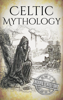 Hourly History - Celtic Mythology: A Concise Guide to the Gods, Sagas and Beliefs artwork