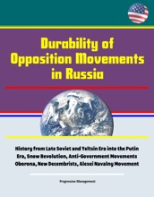Durability of Opposition Movements in Russia: History from Late Soviet and Yeltsin Era into the Putin Era, Snow Revolution, Anti-Government Movements Oborona, New Decembrists, Alexei Navalny Movement