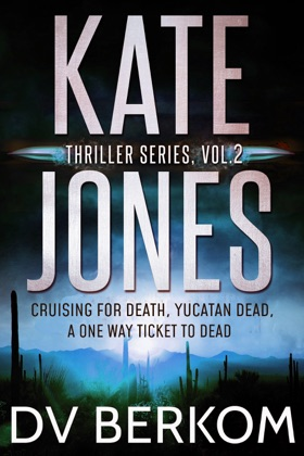 Kate Jones Thriller Series, Vol 2 (Cruising for Death, Yucatan Dead, A One Way Ticket to Dead)