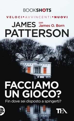 James Patterson & James O. Born - Facciamo un gioco?