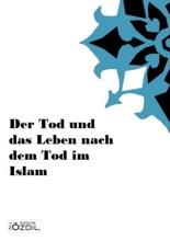 Der Tod und das Leben nach dem Tod im Islam