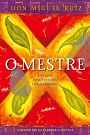 O Mestre - Don Miguel Ruiz by  Don Miguel Ruiz PDF Download