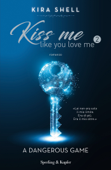 Download and Read Online Kiss me like you love me 2: A dangerous game