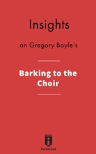 Insights on Gregory Boyle's Barking to the Choir