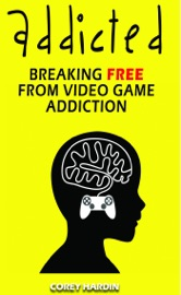 Addicted Breaking Free From Video Game Addiction