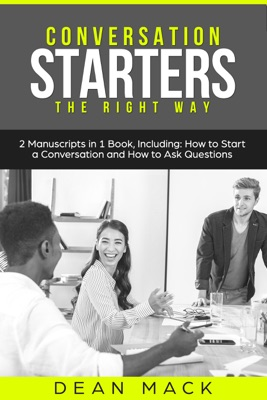 Conversation Starters: The Right Way - Bundle - The Only 2 Books You Need to Master How to Start Conversations, Small Talk and Conversation Skills Today