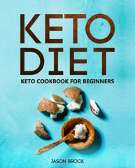 Keto Diet: Keto Cookbook for Beginners: Keto Diet for Beginners: The Ultimate Keto Diet Book with Easy to Cook Ketogenic Diet Recipes for Rapid Weight Loss