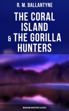 The Coral Island & The Gorilla Hunters (Musaicum Adventure Classics)