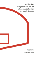 Download and Read Online Shikake: The Japanese Art of Shaping Behavior Through Design