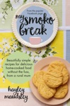 My Smoko Break Beautifully Simple Recipes For Delicious Home-cooked Food Without The Fuss From A Rural Mum