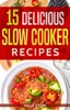 15 Delicious Slow Cooker Recipes