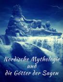 Nordische Mythologie und die Götter der Sagen: Die schönsten nordischen Sagen