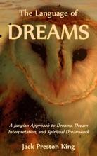 The Language of Dreams: A Jungian Approach to Dreams, Dream Interpretation, and Spiritual Dreamwork