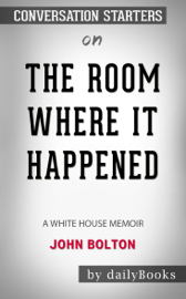 The Room Where It Happened: A White House Memoir by John Bolton: Conversation Starters