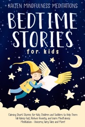 Bedtime Stories for Kids: Calming Short Stories for Kids, Children and Toddlers to Help Them Fall Asleep Fast, Reduce Anxiety, and Learn Mindfulness Meditation - Unicorns, Fairy Tales and More!