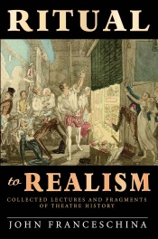 Download and Read Online Ritual to Realism: Collected Lectures and Fragments of Theatre History