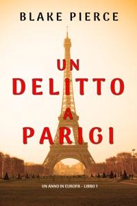 Un delitto a Parigi (Un anno in Europa – Libro 1) da Blake Pierce Copertina del libro