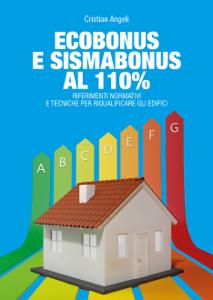 Ecobonus e Sismabonus al 110%. Riferimenti normativi e tecniche per riqualificare gli edifici Libro Cover