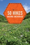 Explorers Guide 50 Hikes Around Anchorage Explorers 50 Hikes