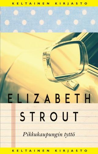 Elizabeth Strout & Marja Haapio - Pikkukaupungin tyttö