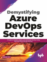 Demystifying Azure DevOps Services: A Guide to Architect, Deploy, and Administer DevOps Using Microsoft Azure DevOps Services (English Edition)