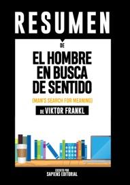 El Hombre En Busca De Sentido Man S Search For Meaning Resumen Completo Del Libro De Viktor Frankl