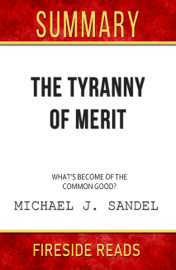 The Tyranny of Merit: What's Become of the Common Good? by Michael J. Sandel: Summary by Fireside Reads