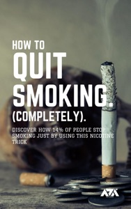 How to Quit Smoking (COMPLETELY)