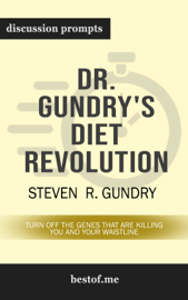Dr. Gundry's Diet Evolution: Turn Off the Genes That Are Killing You and Your Waistline by Steven R. Gundry (Discussion Prompts)