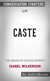 Caste: The Origins of Our Discontents by Isabel Wilkerson: Conversation Starters