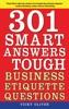 301 Smart Answers To Tough Business Etiquette Questions
