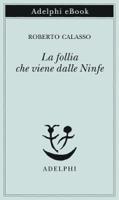 Download and Read Online La follia che viene dalle Ninfe