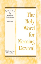 The Holy Word for Morning Revival - Crystallization-study of Job, Proverbs, and Ecclesiastes, Volume 1 PDF Download