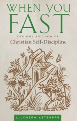 When You Fast: The Why and How of Christian Self-Discipline