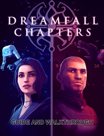 Dreamfall Chapters Guide And Walkthrough