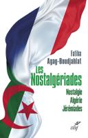 Download and Read Online Les Nostalgériades - Nostalgie, Algérie, Jérémiades