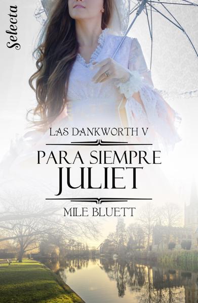 Para siempre Juliet (Las Dankworth 5) por Mile Bluett