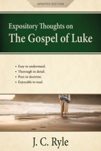 Expository Thoughts on the Gospel of Luke