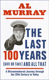The Last 100 Years Give Or Take And All That