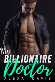 My Billionaire Doctor - Alexa Davis book summary