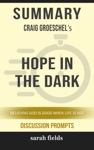 Summary Of Hope In The Dark Believing God Is Good When Life Is Not By Craig Groeschel Discussion Prompts