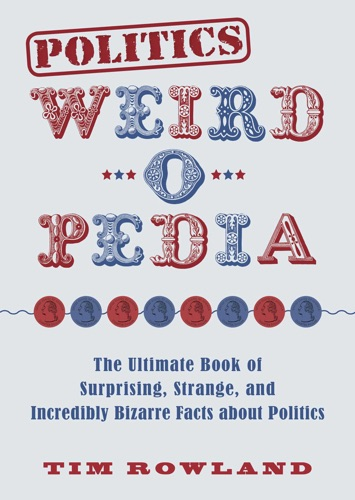 Rowland, Tim - Politics Weird-o-Pedia