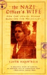 The Nazi Officers Wife How One Jewish Woman Survived The Holocaust
