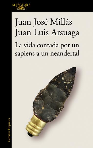 La vida contada por un sapiens a un neandertal por Juan José Millás & Juan Luis Arsuaga