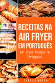 Receitas Na Air Fryer Em Português/ Air Fryer Recipes In Portuguese Book Cover