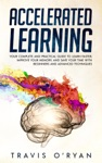 Accelerated Learning Your Complete And Practical Guide To Learn Faster Improve Your Memory And Save Your Time With Beginners And Advanced Techniques