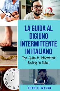La Guida al Digiuno Intermittente In Italiano/ The Guide to Intermittent Fasting In Italian (Italian Edition) Copertina del libro