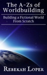 The A-Zs Of Worldbuilding Building A Fictional World From Scratch